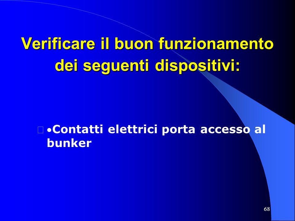 68 Verificare il buon funzionamento dei seguenti dispositivi: –Contatti elettrici porta accesso al bunker