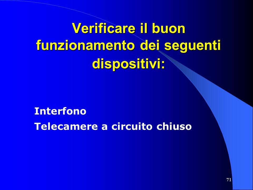 71 Verificare il buon funzionamento dei seguenti dispositivi: Interfono Telecamere a circuito chiuso