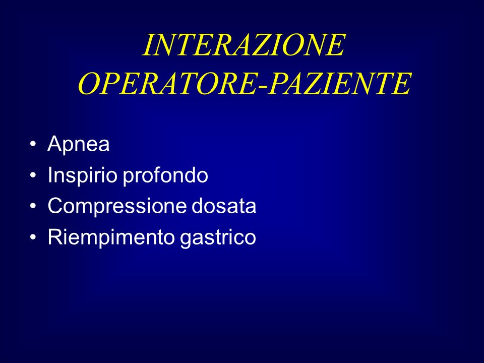Apnea Inspirio profondo Compressione dosata Riempimento gastrico INTERAZIONE OPERATORE-PAZIENTE