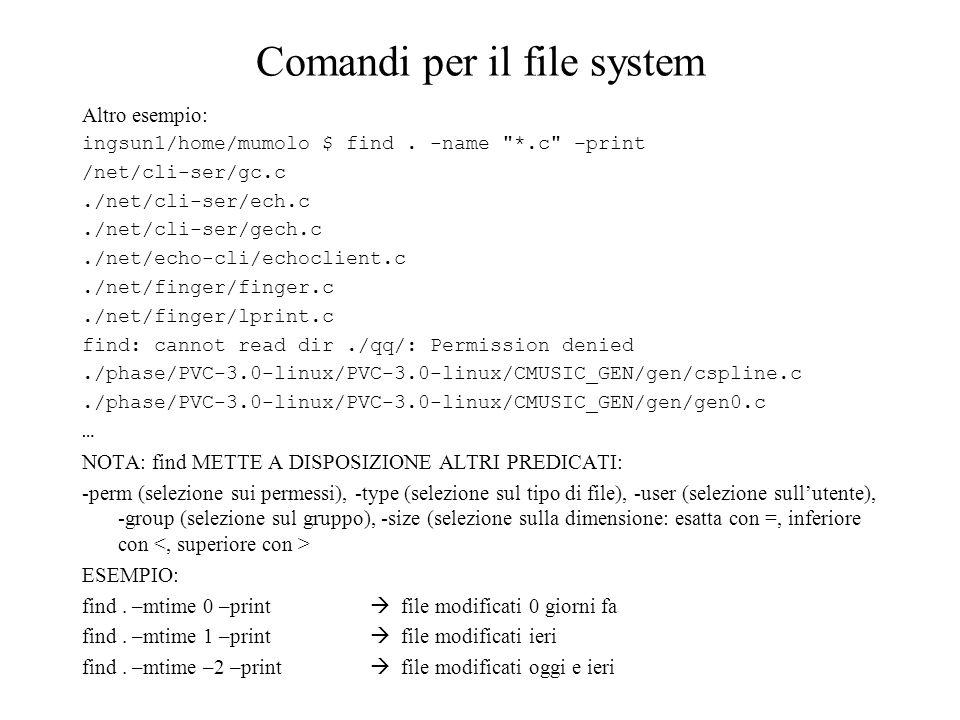 Comandi per il file system Altro esempio: ingsun1/home/mumolo $ find.