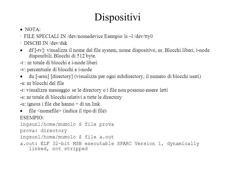 Dispositivi NOTA: · FILE SPECIALI IN /dev/nomedevice Esempio ls –l /dev/tty0 · DISCHI IN /dev/dsk df [-tv]: visualizza il nome del file system, nome dispositivo, nr.