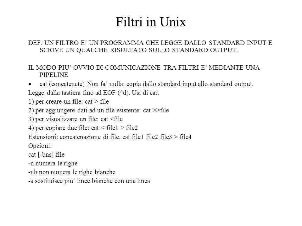 Filtri in Unix DEF: UN FILTRO E UN PROGRAMMA CHE LEGGE DALLO STANDARD INPUT E SCRIVE UN QUALCHE RISULTATO SULLO STANDARD OUTPUT.