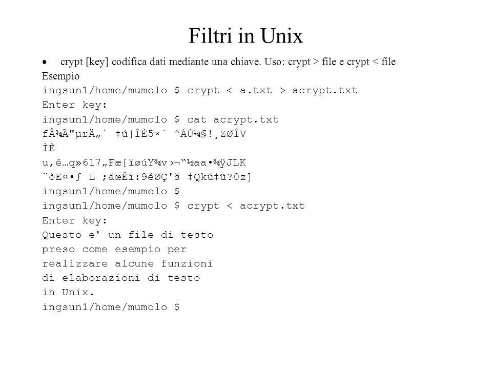 Filtri in Unix crypt [key] codifica dati mediante una chiave.