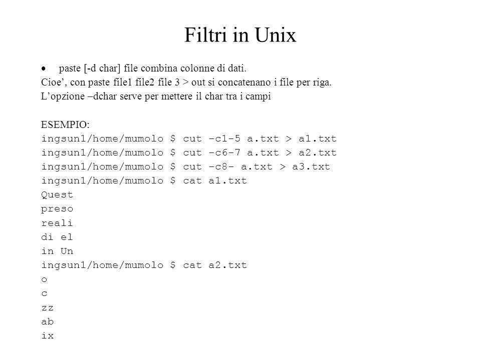Filtri in Unix paste [-d char] file combina colonne di dati.