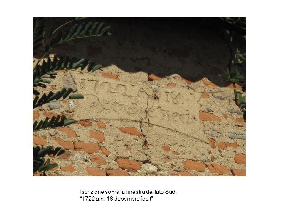 Iscrizione sopra la finestra del lato Sud: 1722 a.d. 18 decembre fecit