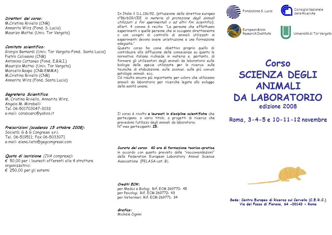 Corso SCIENZA DEGLI ANIMALI DA LABORATORIO edizione 2008 Roma, 3-4-5 e 10-11-12 novembre Sede: Centro Europeo di Ricerca sul Cervello (C.E.R.C.) Via d