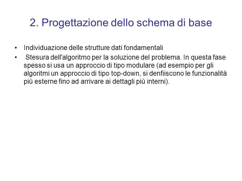 1. Analisi del problema Questa prima fase deve produrre una specifica chiara del problema che si vuole risolvere. In questa fase si devono individuare