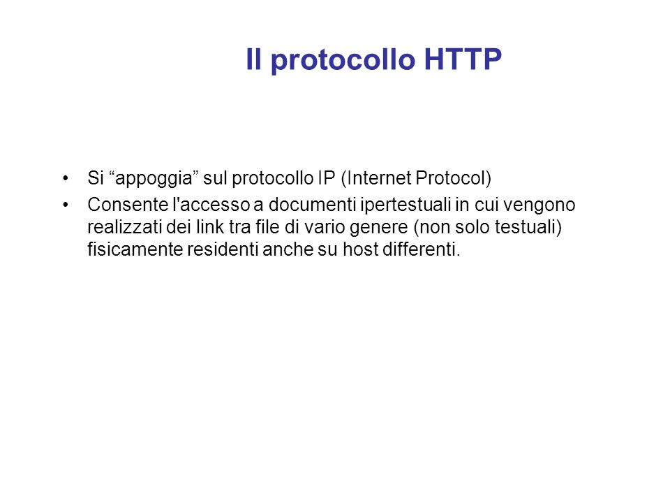 Il protocollo HTTP HTTP = HyperText Transfer Protocol HTTP è il protocollo internet attraverso cui avvengono le trasmissioni di dati per i Browser.