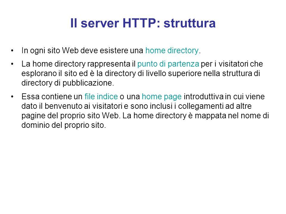 Il server HTTP Svolge tre compiti fondamentali: –invia al client le risorse disponibili localmente, richieste mediante l'indicazione di una URL; –rich