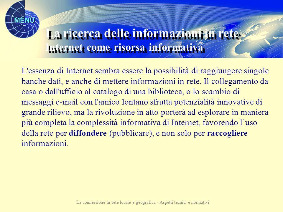 MENU La connessione in rete locale e geografica - Aspetti tecnici e normativi Internet non è solo una rete di computer, ma anche e soprattutto una rete di persone collegate attraverso i computer.