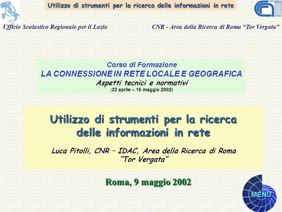 Utilizzo di strumenti per la ricerca delle informazioni in rete MENU Utilizzo di strumenti per la ricerca delle informazioni in rete Luca Pitolli, CNR