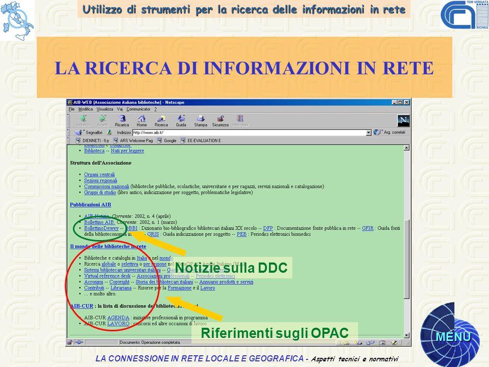Utilizzo di strumenti per la ricerca delle informazioni in rete MENU Aspetti tecnici e normativi LA CONNESSIONE IN RETE LOCALE E GEOGRAFICA - Aspetti tecnici e normativi LA RICERCA DI INFORMAZIONI IN RETE Riferimenti sugli OPAC Notizie sulla DDC