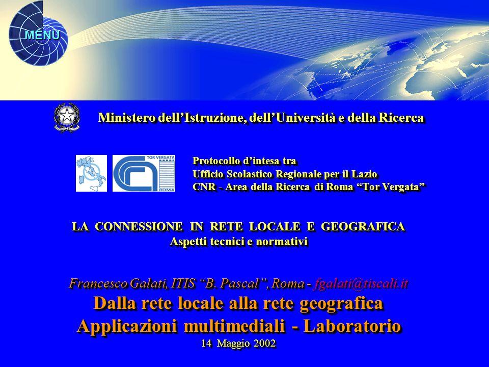 MENU LA CONNESSIONE IN RETE LOCALE E GEOGRAFICA Aspetti tecnici e normativi Francesco Galati, ITIS B.