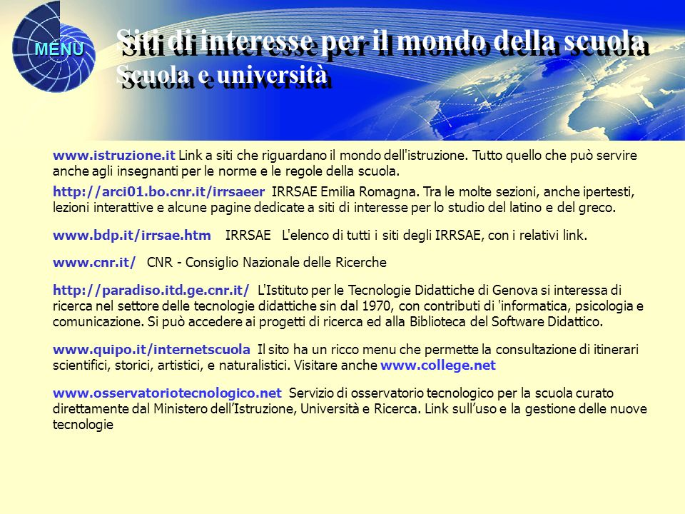 MENU www.istruzione.it Link a siti che riguardano il mondo dell'istruzione. Tutto quello che può servire anche agli insegnanti per le norme e le regol