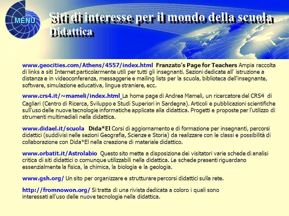 MENU www.geocities.com/Athens/4557/index.html Franzato's Page for Teachers Ampia raccolta di links a siti Internet particolarmente utili per tutti gli