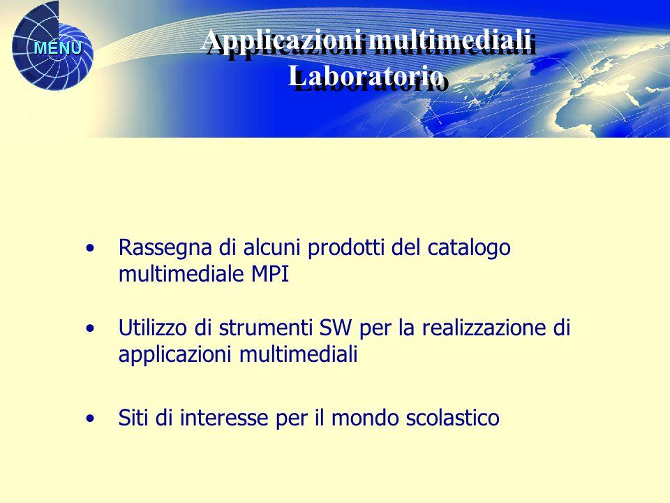 MENU Rassegna di alcuni prodotti del catalogo multimediale MPI Utilizzo di strumenti SW per la realizzazione di applicazioni multimediali Siti di interesse per il mondo scolastico Applicazioni multimediali Laboratorio Applicazioni multimediali Laboratorio