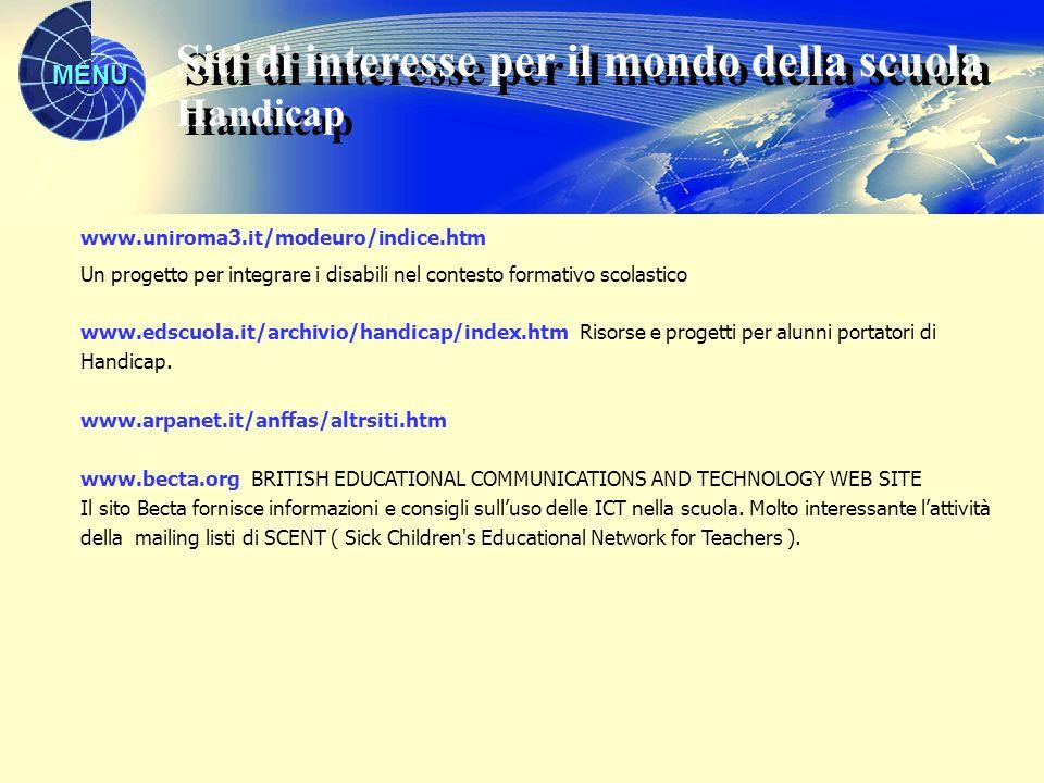 MENU www.uniroma3.it/modeuro/indice.htm Un progetto per integrare i disabili nel contesto formativo scolastico www.edscuola.it/archivio/handicap/index