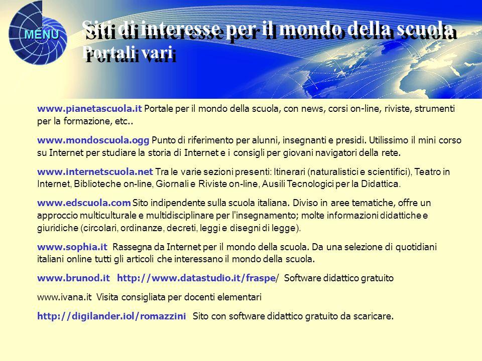 MENU www.pianetascuola.it Portale per il mondo della scuola, con news, corsi on-line, riviste, strumenti per la formazione, etc..