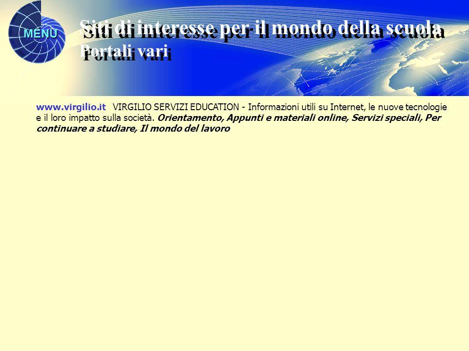 MENU www.virgilio.it VIRGILIO SERVIZI EDUCATION - Informazioni utili su Internet, le nuove tecnologie e il loro impatto sulla società. Orientamento, A