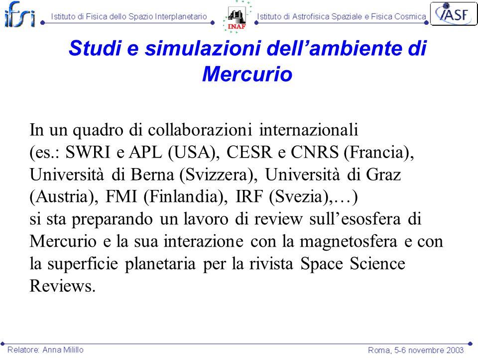 Studi e simulazioni dellambiente di Mercurio In un quadro di collaborazioni internazionali (es.: SWRI e APL (USA), CESR e CNRS (Francia), Università d