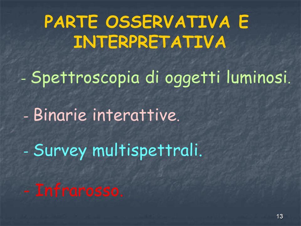13 PARTE OSSERVATIVA E INTERPRETATIVA - Spettroscopia di oggetti luminosi. - Binarie interattive. - Survey multispettrali. - Infrarosso.