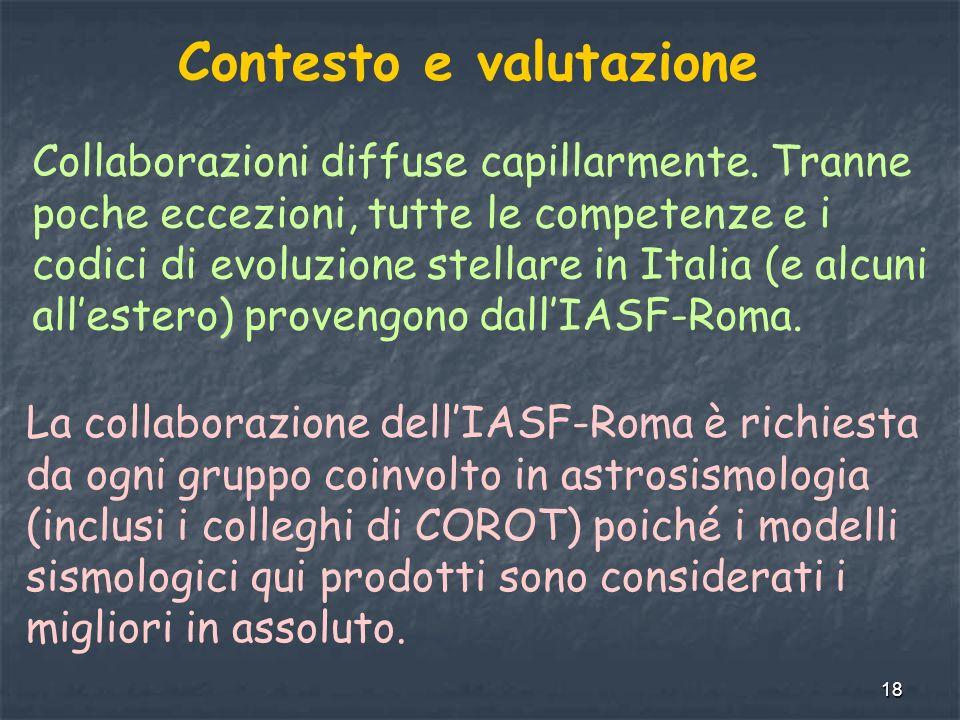 18 Contesto e valutazione Collaborazioni diffuse capillarmente. Tranne poche eccezioni, tutte le competenze e i codici di evoluzione stellare in Itali