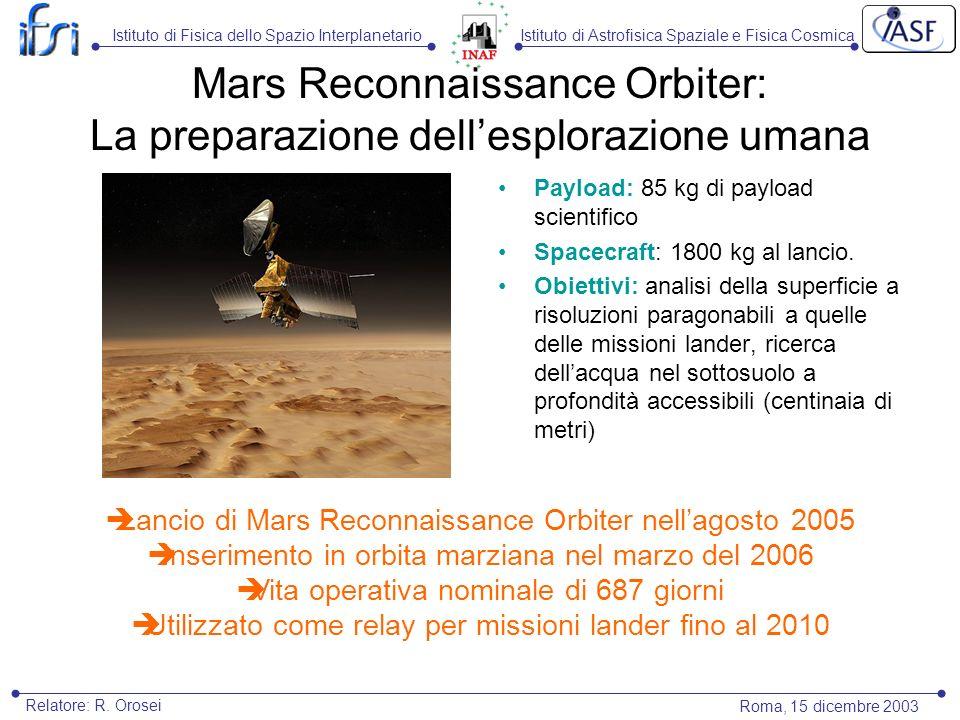 Mars Reconnaissance Orbiter: La preparazione dellesplorazione umana Payload: 85 kg di payload scientifico Spacecraft: 1800 kg al lancio. Obiettivi: an