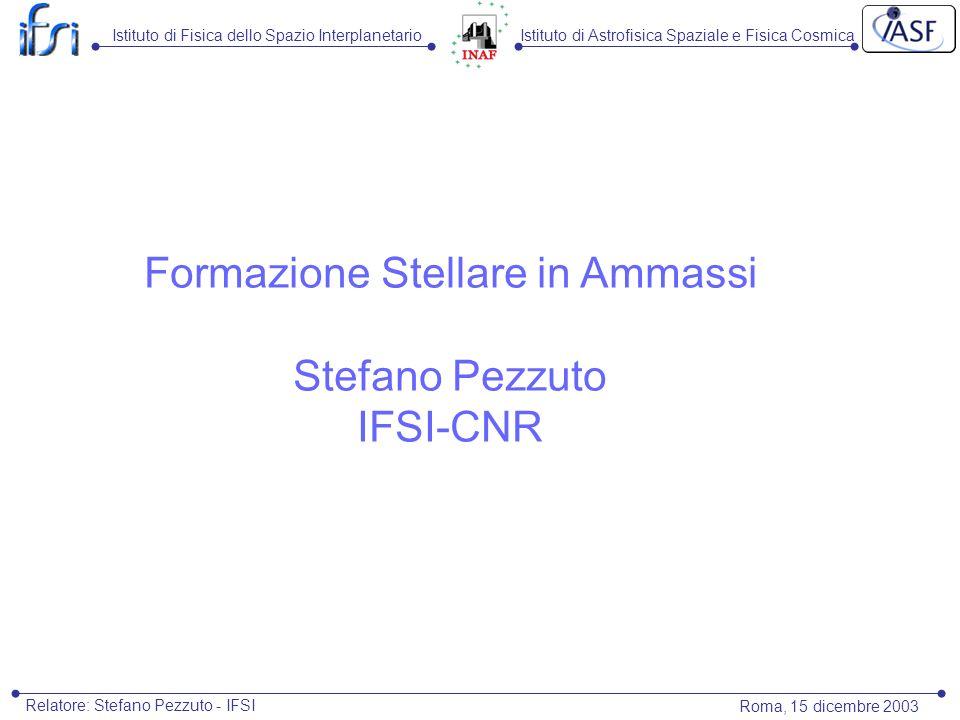 Istituto di Astrofisica Spaziale e Fisica CosmicaIstituto di Fisica dello Spazio Interplanetario Roma, 15 dicembre 2003 Formazione Stellare in Ammassi