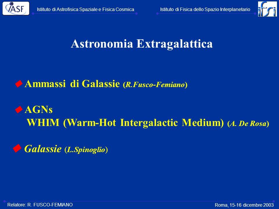 Astronomia Extragalattica Ammassi di Galassie (R.Fusco-Femiano) AGNs WHIM (Warm-Hot Intergalactic Medium) (A. De Rosa) Galassie (L.Spinoglio) Istituto