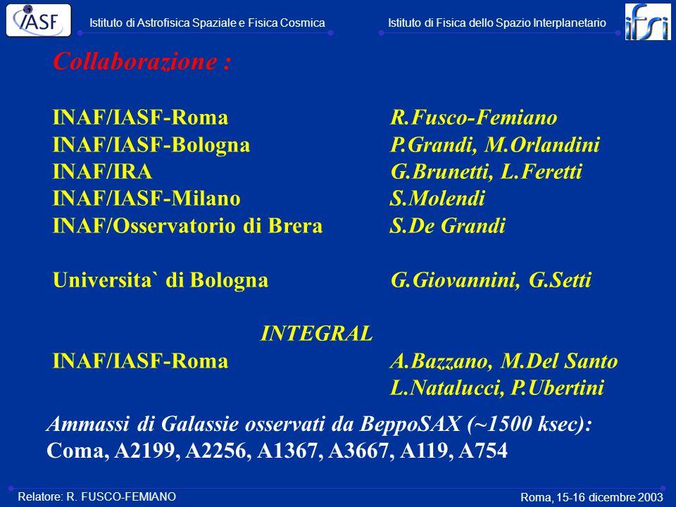 Ammassi di Galassie osservati da BeppoSAX (~1500 ksec): Coma, A2199, A2256, A1367, A3667, A119, A754 Collaborazione : INAF/IASF-RomaR.Fusco-Femiano IN
