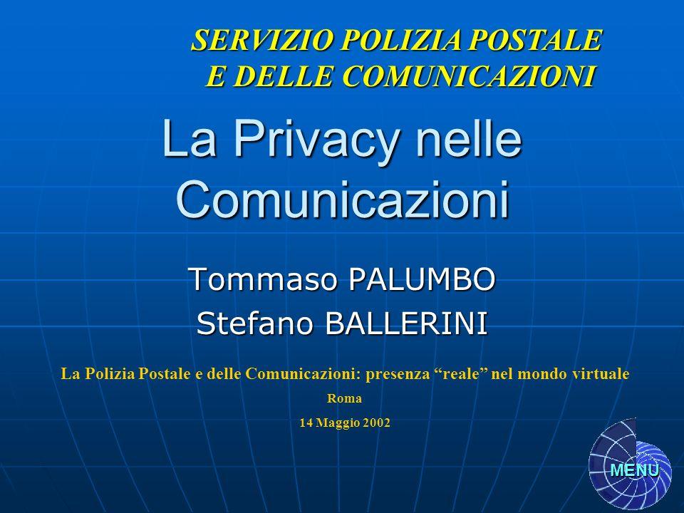 La Privacy nelle Comunicazioni Tommaso PALUMBO Stefano BALLERINI SERVIZIO POLIZIA POSTALE E DELLE COMUNICAZIONI La Polizia Postale e delle Comunicazio