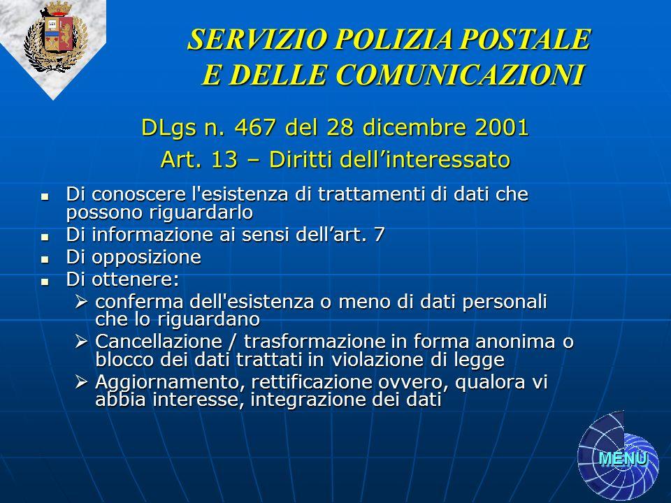 MENU SERVIZIO POLIZIA POSTALE E DELLE COMUNICAZIONI DLgs n. 467 del 28 dicembre 2001 Art. 13 – Diritti dellinteressato Di conoscere l'esistenza di tra