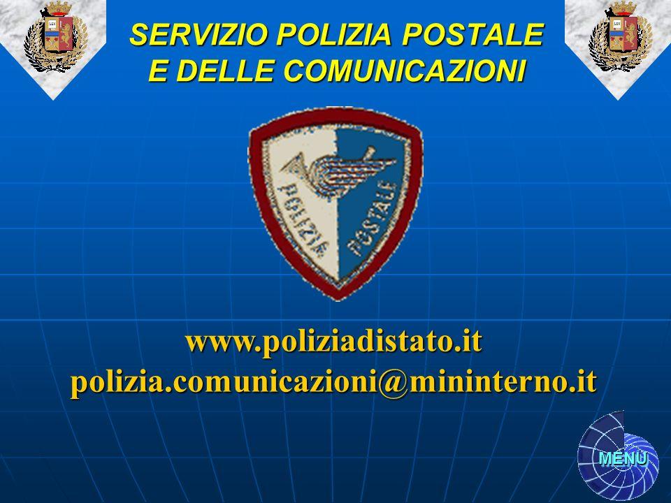 MENU www.poliziadistato.itpolizia.comunicazioni@mininterno.it SERVIZIO POLIZIA POSTALE E DELLE COMUNICAZIONI