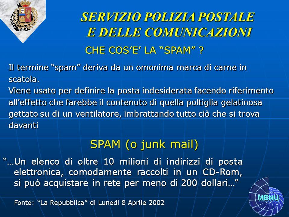 MENU SERVIZIO POLIZIA POSTALE E DELLE COMUNICAZIONI SPAM (o junk mail) …Un elenco di oltre 10 milioni di indirizzi di posta elettronica, comodamente r