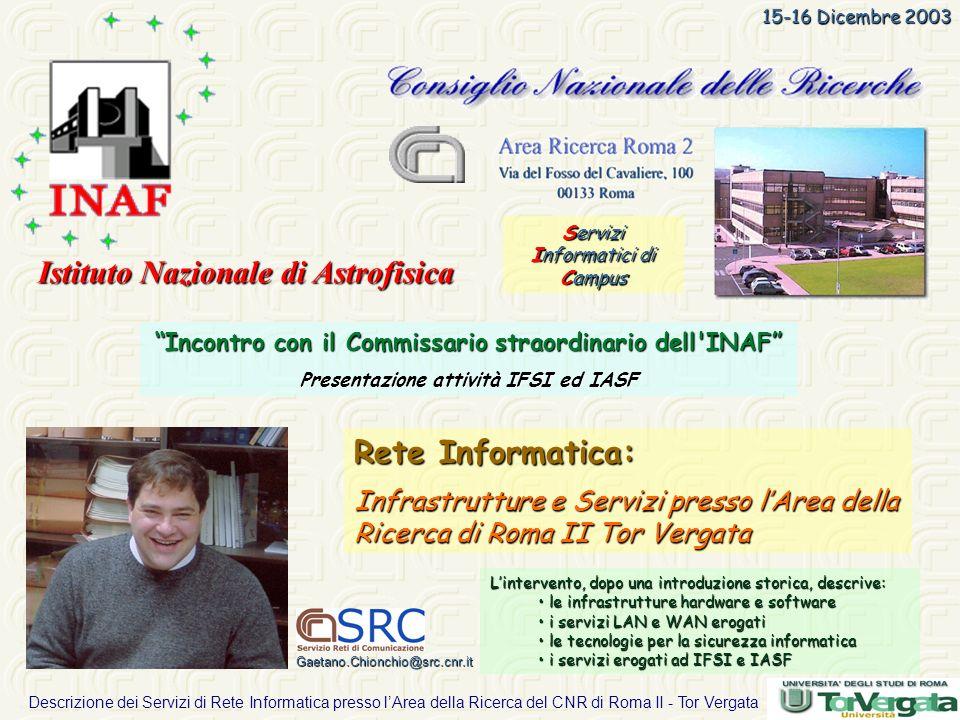 Descrizione dei Servizi di Rete Informatica presso lArea della Ricerca del CNR di Roma II - Tor Vergata 15-16 Dicembre 2003 Lintervento, dopo una intr