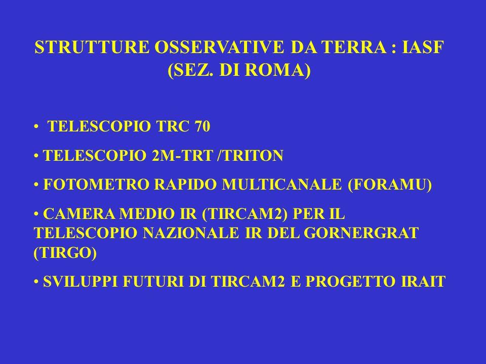 STRUTTURE OSSERVATIVE DA TERRA : IASF (SEZ. DI ROMA) TELESCOPIO TRC 70 TELESCOPIO 2M-TRT /TRITON FOTOMETRO RAPIDO MULTICANALE (FORAMU) CAMERA MEDIO IR