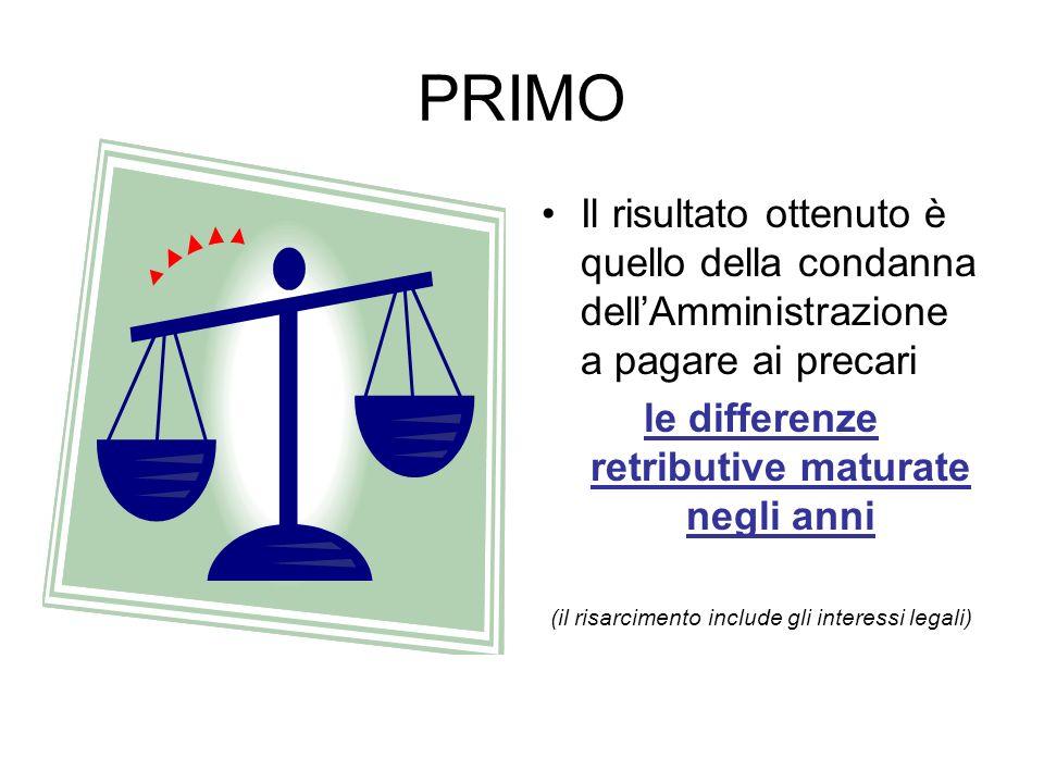 PRIMO Il risultato ottenuto è quello della condanna dellAmministrazione a pagare ai precari le differenze retributive maturate negli anni (il risarcim