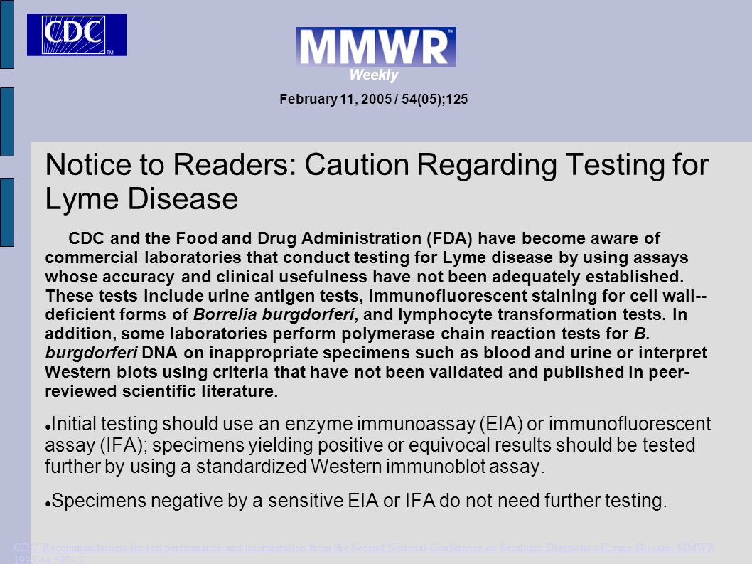 Notice to Readers: Caution Regarding Testing for Lyme Disease CDC and the Food and Drug Administration (FDA) have become aware of commercial laborator