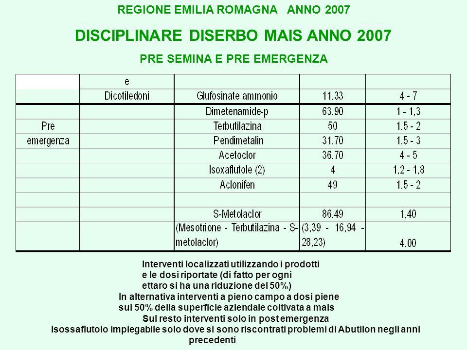 REGIONE EMILIA ROMAGNA ANNO 2007 DISCIPLINARE DISERBO MAIS ANNO 2007 PRE SEMINA E PRE EMERGENZA Interventi localizzati utilizzando i prodotti e le dos