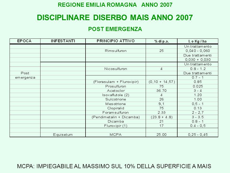 REGIONE EMILIA ROMAGNA ANNO 2007 DISCIPLINARE DISERBO MAIS ANNO 2007 POST EMERGENZA MCPA: IMPIEGABILE AL MASSIMO SUL 10% DELLA SUPERFICIE A MAIS