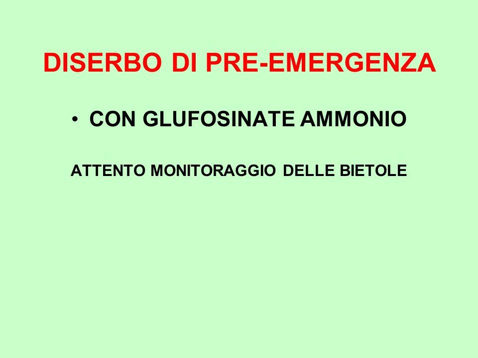 DISERBO DI PRE-EMERGENZA CON GLUFOSINATE AMMONIO ATTENTO MONITORAGGIO DELLE BIETOLE
