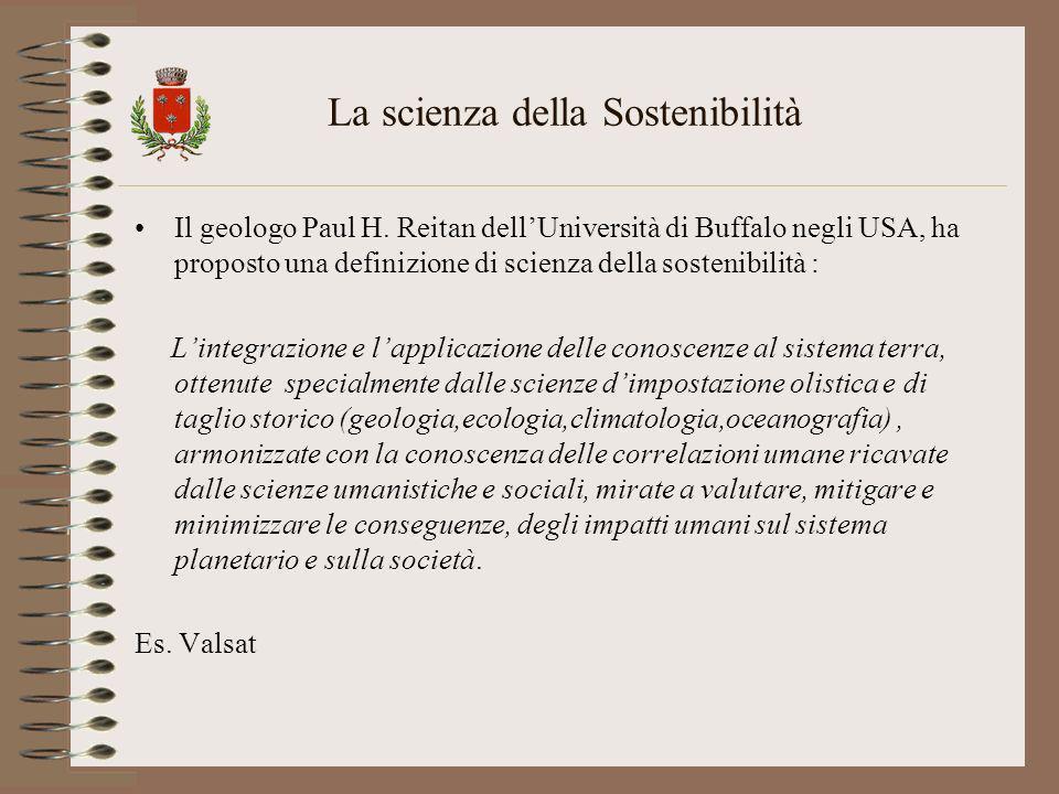 La scienza della Sostenibilità Il geologo Paul H. Reitan dellUniversità di Buffalo negli USA, ha proposto una definizione di scienza della sostenibili