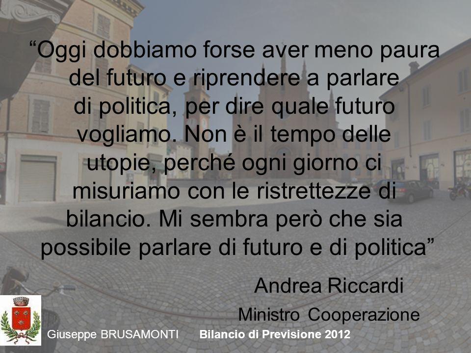 Giuseppe BRUSAMONTIBilancio di Previsione 2012 Oggi dobbiamo forse aver meno paura del futuro e riprendere a parlare di politica, per dire quale futuro vogliamo.