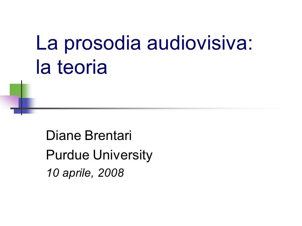 La prosodia audiovisiva: la teoria Diane Brentari Purdue University 10 aprile, 2008