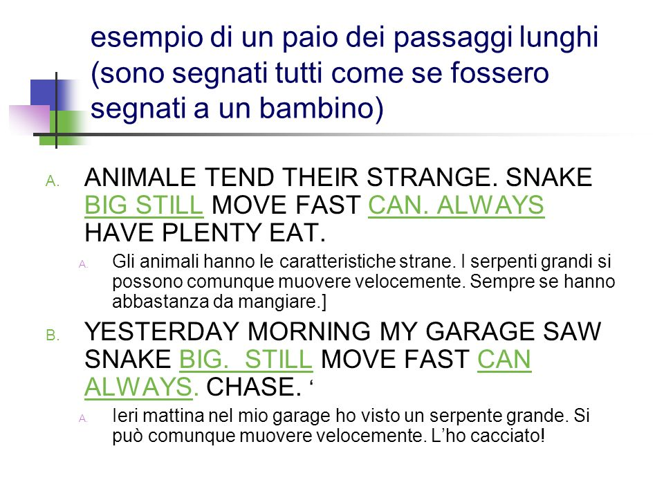 passaggio lungo A: ANIMAL TEND THEIR STRANGE.SNAKE BIG STILL MOVE FAST CAN.