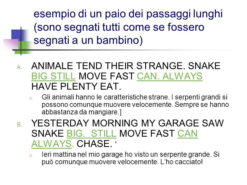 esempio di un paio dei passaggi lunghi (sono segnati tutti come se fossero segnati a un bambino) A. ANIMALE TEND THEIR STRANGE. SNAKE BIG STILL MOVE F