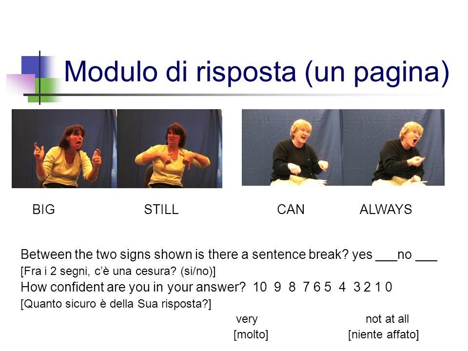 Modulo di risposta (un pagina) Between the two signs shown is there a sentence break? yes ___no ___ [Fra i 2 segni, cè una cesura? (si/no)] How confid