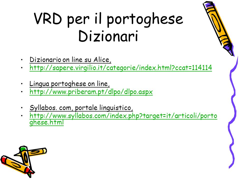 VRD per il portoghese Dizionari Dizionario on line su Alice, http://sapere.virgilio.it/categorie/index.html?ccat=114114 Lingua portoghese on line, htt