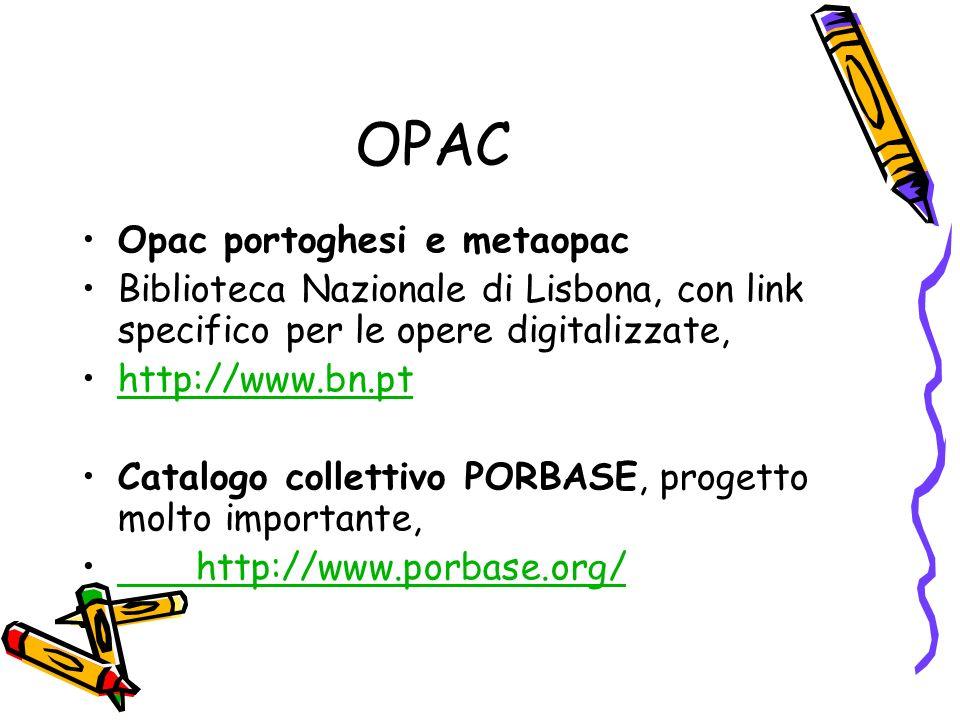 OPAC Opac portoghesi e metaopac Biblioteca Nazionale di Lisbona, con link specifico per le opere digitalizzate, http://www.bn.pt Catalogo collettivo PORBASE, progetto molto importante, http://www.porbase.org/