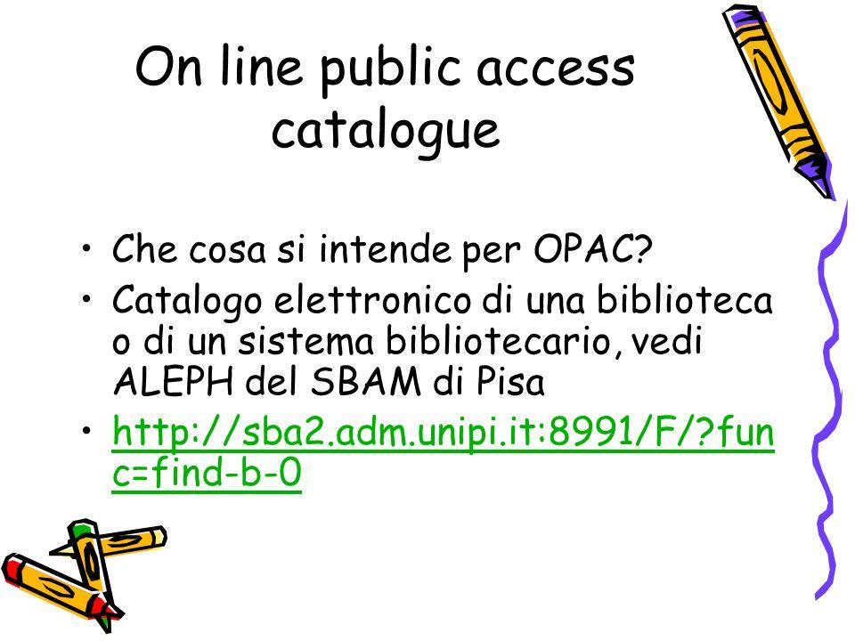 On line public access catalogue Che cosa si intende per OPAC.